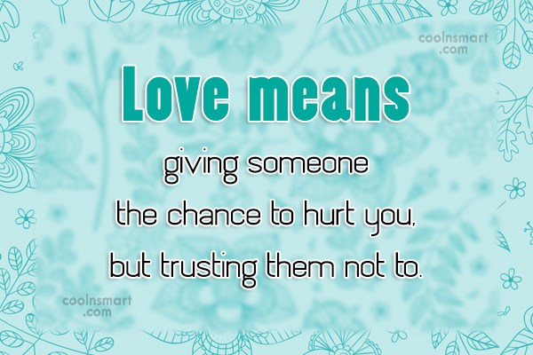 Love Quote: Love means giving someone the chance to...