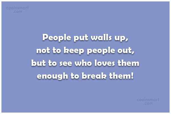 Relationship Quote: People put walls up, not to keep...