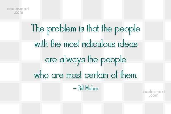 Stupid Quote: The problem is that the people with...