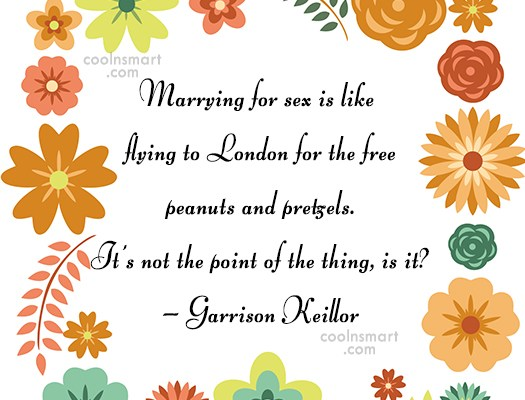 Quote: Marrying for sex is like flying to...