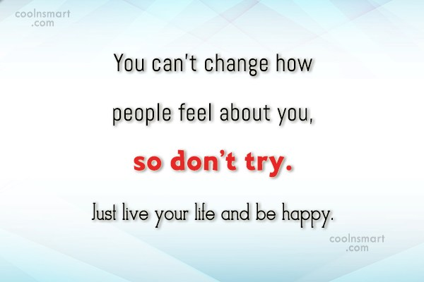 People Quote: You can't change how people feel about...