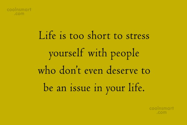 People Quote: Life is too short to stress yourself...