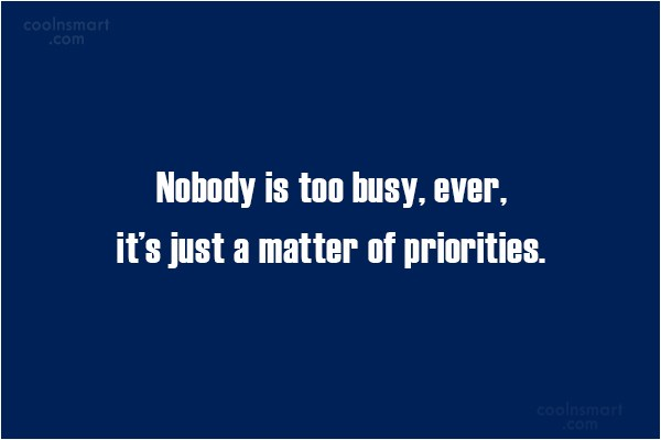 People Quote: Nobody is too busy, ever, it's just...