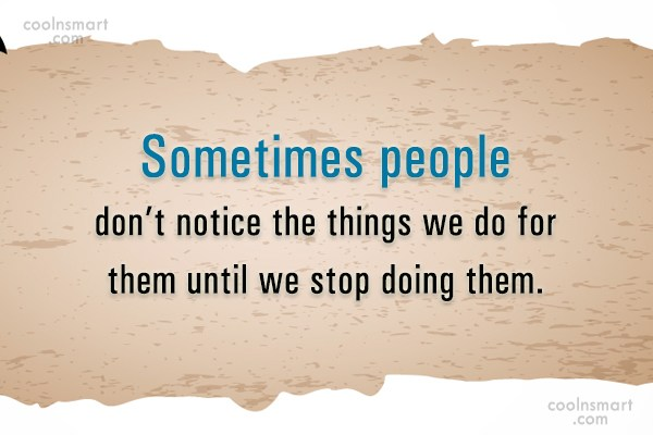 People Quote: Sometimes people don't notice the things we...