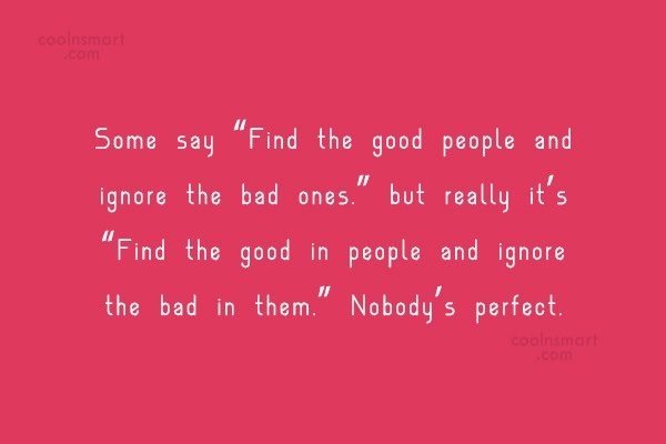 """People Quote: Some say """"Find the good people and..."""