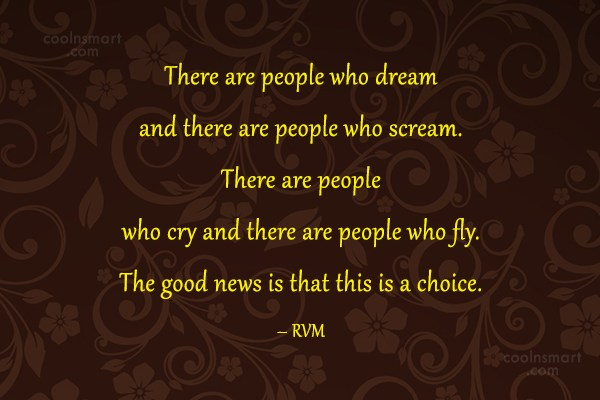 Choice Quote: There are people who dream and there...