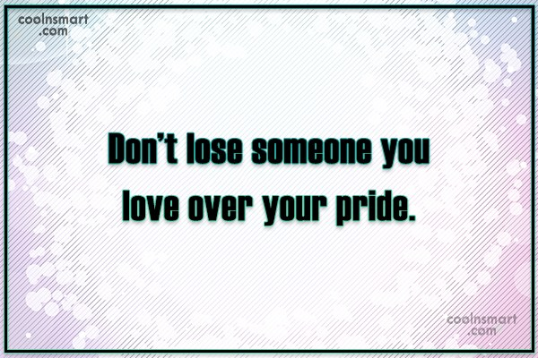 Pride Quote: Don't lose someone you love over your...