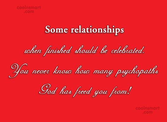 Break Up Quote: Some relationships when finished should be celebrated....