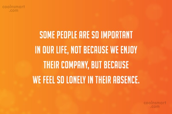 Relationship Quote: Some people are so important in our...