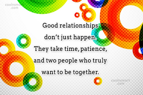 Relationship Quote: Good relationships don't just happen. They take...