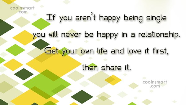 Relationship Quote: If you aren't happy being single you...
