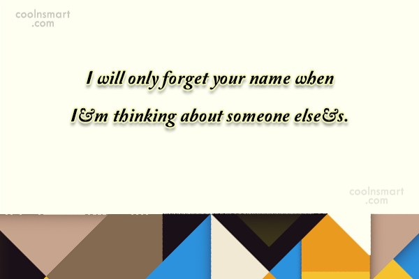 Relationship Quote: I will only forget your name when...