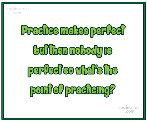 Perfection Quote: Practice makes perfect but then nobody is...