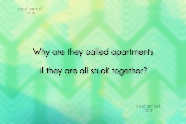 Funny Quote: Why are they called apartments if they...