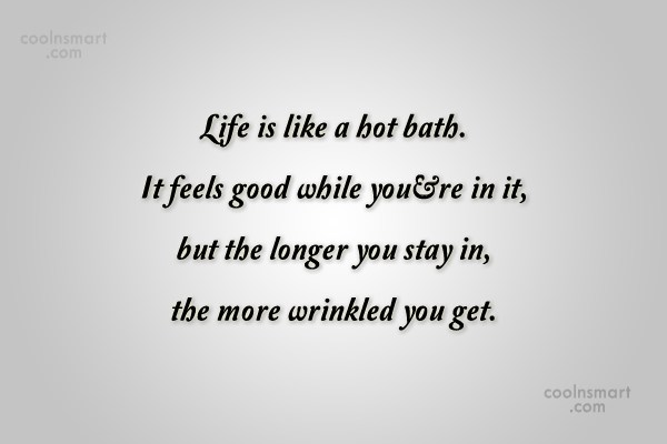 Age Quote: Life is like a hot bath. It...