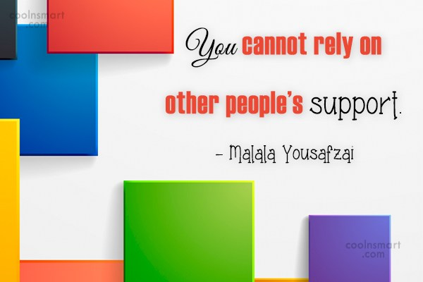 Quote: You cannot rely on other people's support....