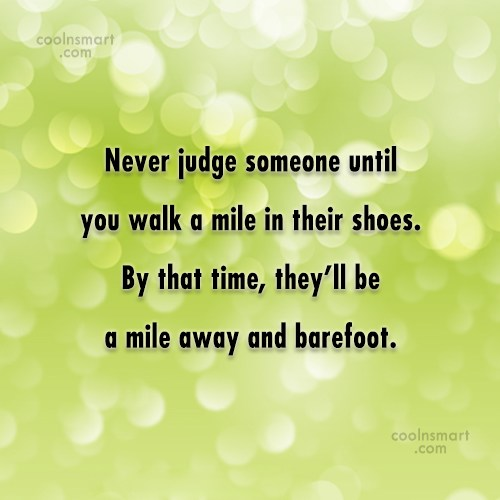 Funny Quote: Never judge someone until you walk a...