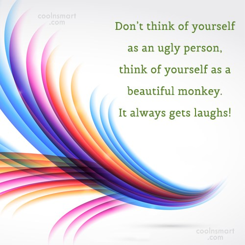 Funny Quote: Don't think of yourself as an ugly...