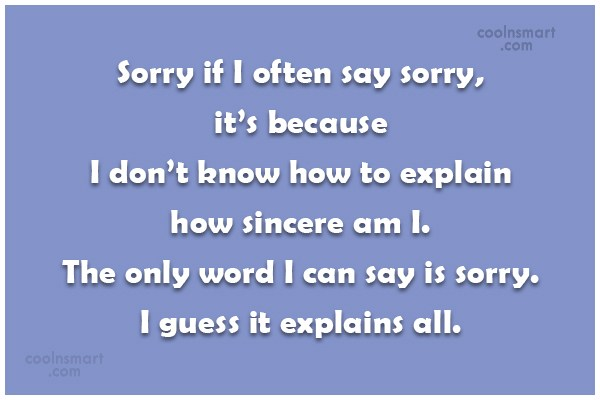 Sorry Quote: Sorry if I often say sorry, it's...