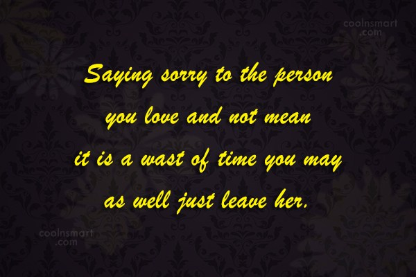 Sorry Quote: Sometimes apologizing doesn't mean that you are...