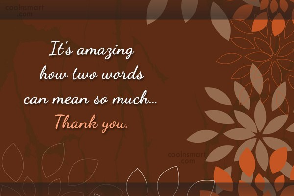 Thank You Quote: It's amazing how two words can mean...