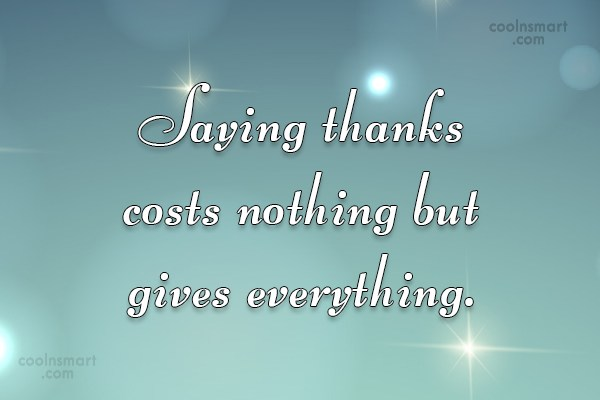 Thank You Quote: Saying thanks costs nothing but gives everything.