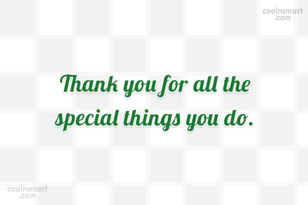 Thank You Quote: Thank you for all the special things...