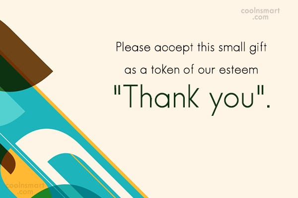 Thank You Quote: Please accept this small gift as a...