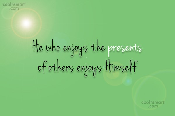 Thank You Quote: He who enjoys the presents of others...
