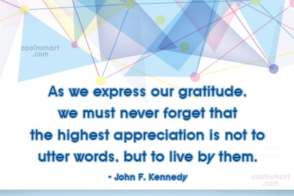 Quote: As we express our gratitude, we must...
