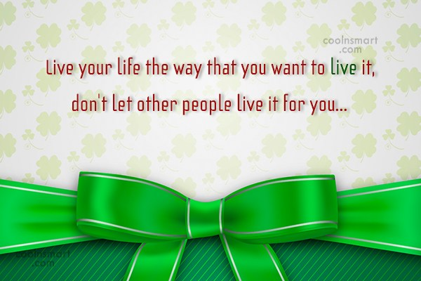 Life Quote: Live your life the way that you...