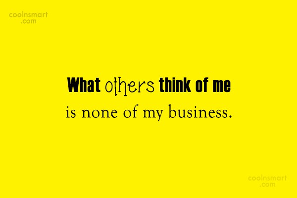 Images Quote: What others think of me is none...