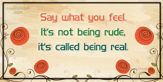 Quote: Say what you feel. It's not being... - CoolNsmart.com