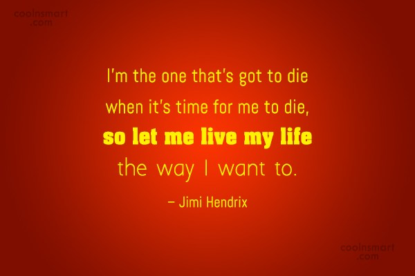 Life Quote: I'm the one that's got to die...