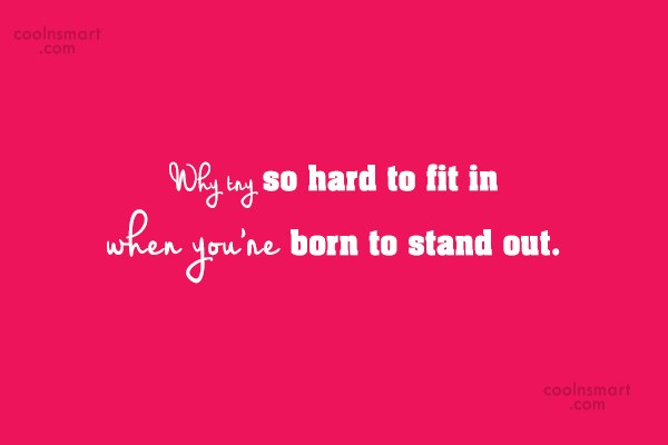 Being Yourself Quote: Why try so hard to fit in...