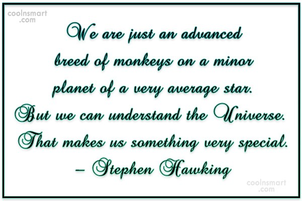 Quote: We are just an advanced breed of...