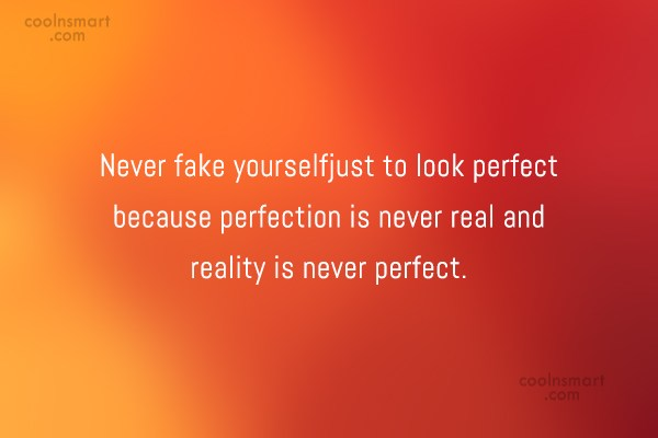 Perfection Quote: Never fake yourself just to look perfect...