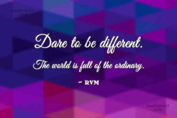 Being Yourself Quote: Dare to be different. The world is...