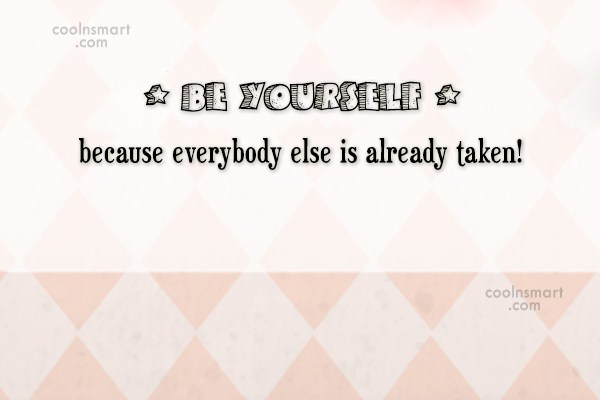 Being Yourself Quote: Be yourself, because everybody else is already...