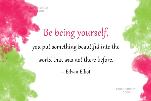 Being Yourself Quote: Be being yourself, you put something beautiful...