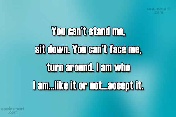 Being Yourself Quote: You can't stand me, sit down. You...