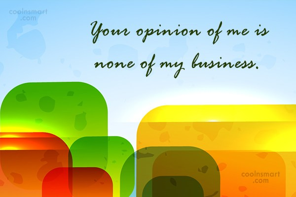 Images Quote: Your opinion of me is none of...