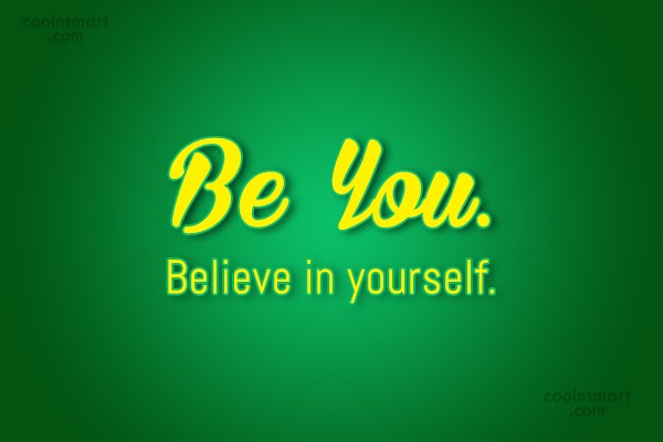 Being Yourself Quote: Be You. Believe in yourself.