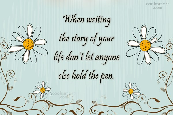 Life Quote: When writing the story of your life...