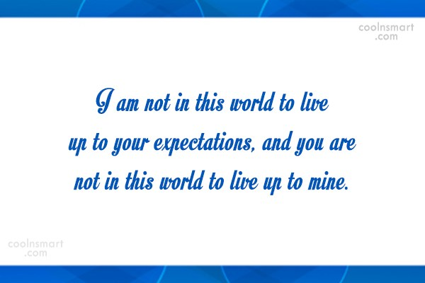 Expectation Quote: I am not in this world to...
