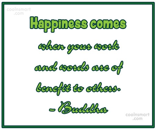 Quote: Happiness comes when your work and words...