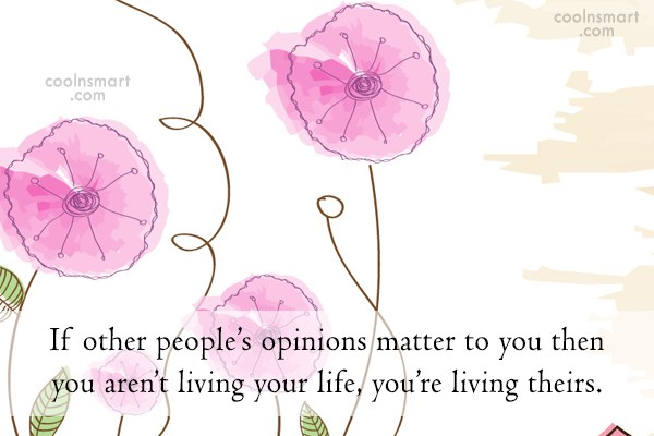 Opinion Quote: If other people's opinions matter to you...