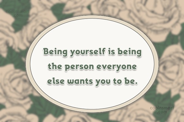 Being Yourself Quote: Being yourself is being the person everyone...