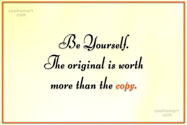 Being Yourself Quote: Be Yourself. The original is worth more...