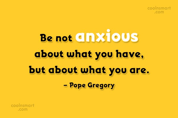 Being Yourself Quote: Be not anxious about what you have,...